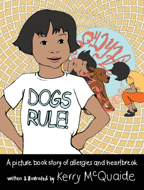Dogs Rule! A picture book story of allergies and heartbreak McQuaide Kerry