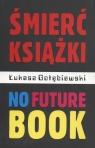 Śmierć książki no future book Gołębiewski Łukasz