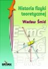 Historia fizyki teoretycznej Smid Wacław