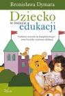 Dziecko w świecie edukacji Podstawy uczenia się kompleksowego - nowe Dymara Bronisława