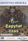 Zapytał czas  (Audiobook) Siesicka Krystyna