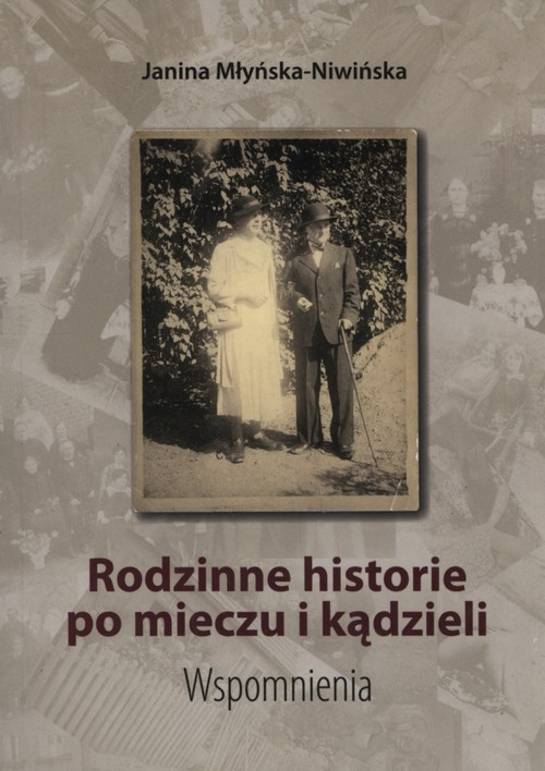 Rodzinne historie po mieczu i kądzieli Młyńska-Niwińska Janina