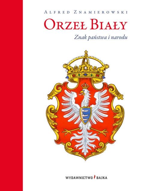 Orzeł Biały Znak państwa i narodu Znamierowski Alfred