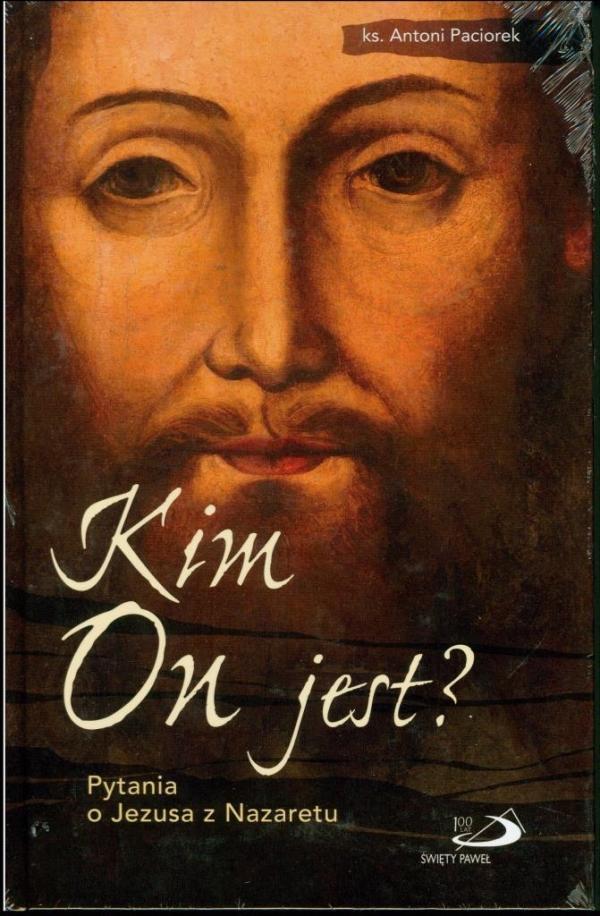 Kim on jest? Pytania o Jezusa z Nazaretu ks. Antoni Paciorek