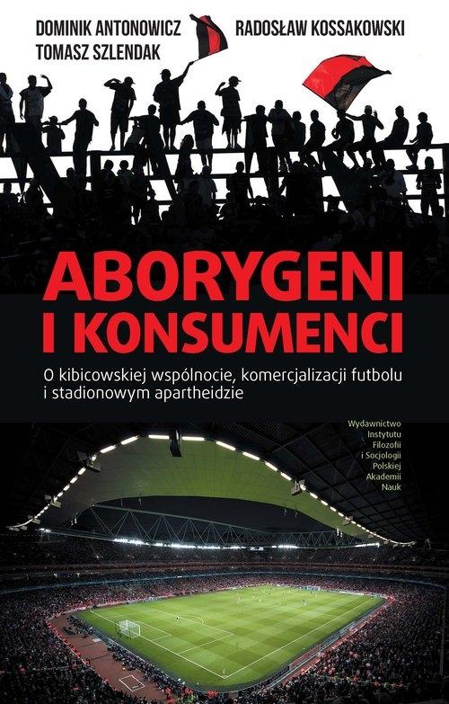 Aborygeni i konsumenci Antonowicz Dominik, Kossakowski Radosław, Szlendak Tomasz
