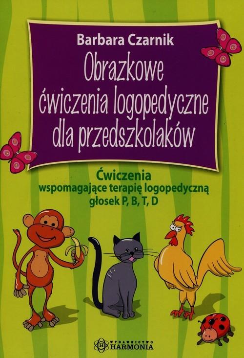 Obrazkowe ćwiczenia logopedyczne dla przedszkolaków Czarnik Barbara