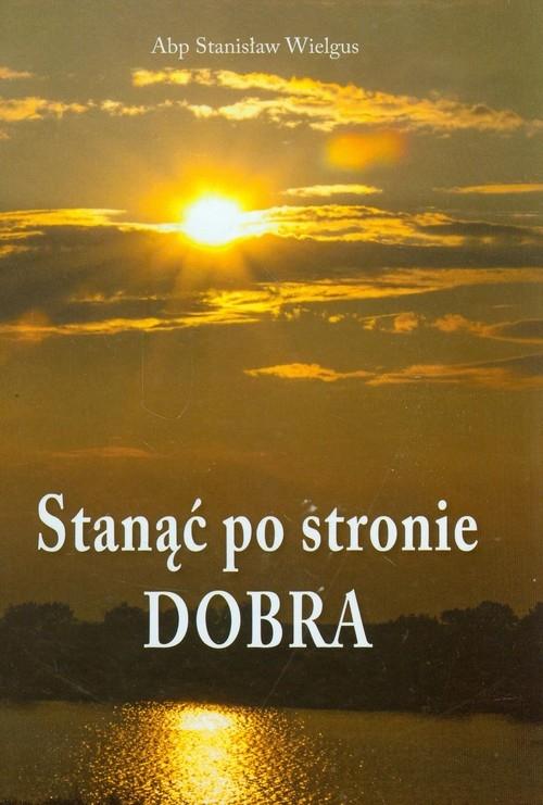 Stanąć po stronie Dobra Wielgus Stanisław