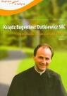 Ksiądz Eugeniusz Dutkiewicz SAC Ojciec ruchu hospicyjnego w Polsce Krakowiak Piotr, Stolarczyk Alicja