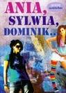 Ania, Sylwia, Dominik?