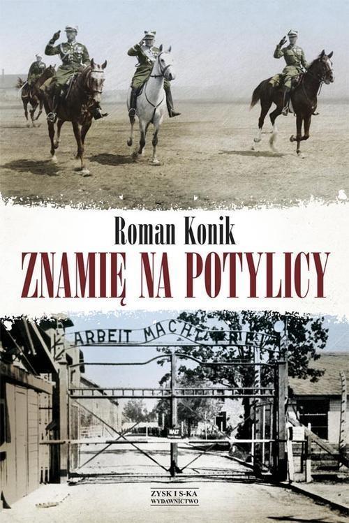 Znamię na potylicy Opowieść o rotmistrzu Pileckim Konik Roman