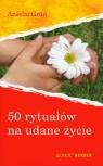 50 rytuałów na udane życie Grun Anselm