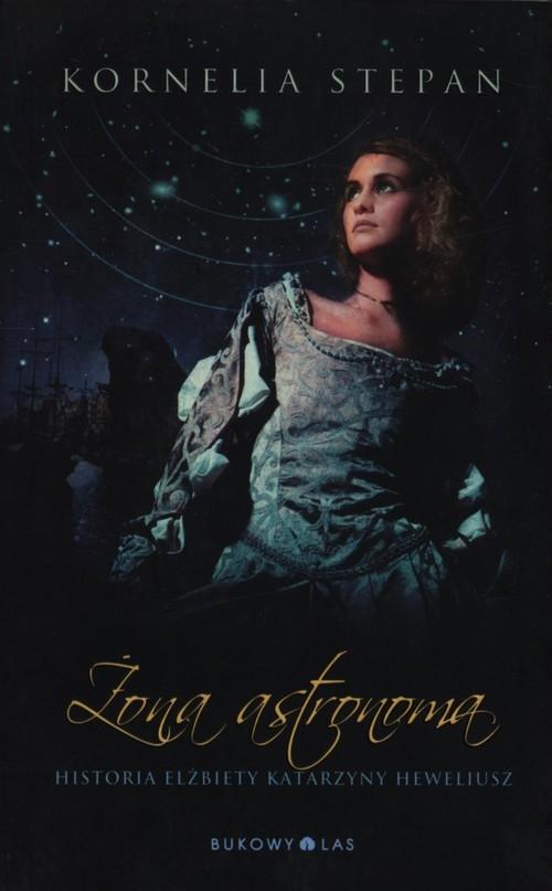 Żona astronoma Historia Elżbiety Katarzyny Heweliusz Stepan Kornelia