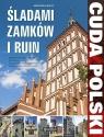 Cuda Polski Śladami zamków i ruin