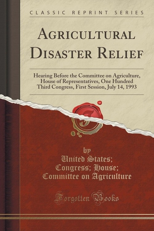 Agricultural Disaster Relief Agriculture United States; Congress; Ho