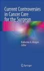 Current Controversies in Cancer Care for the Surgeon 2016