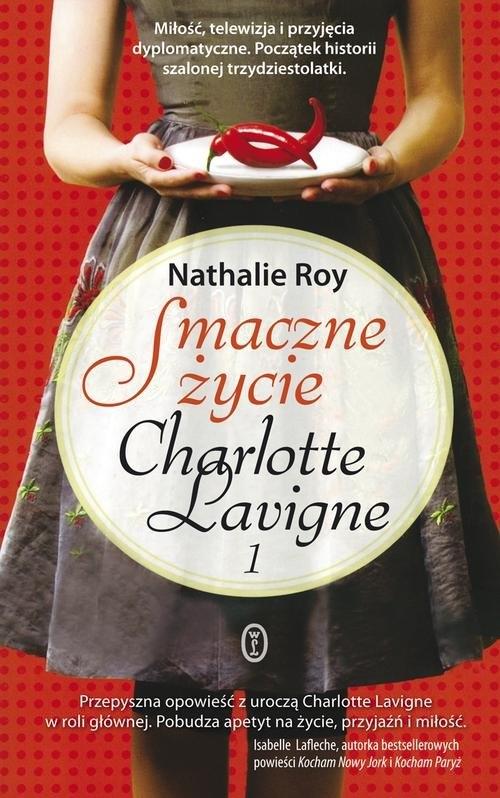 Smaczne życie Charlotte Lavigne 1 Roy Nathalie