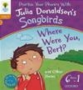 Oxford Reading Tree Songbirds: Level 6: Where Were You Bert and Other Stories Julia Donaldson