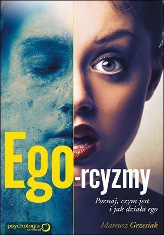 Ego-rcyzmy Poznaj czym jest i jak działa ego Grzesiak Mateusz