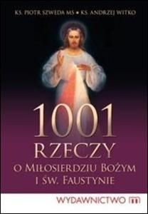 1001 rzeczy o Miłosierdziu Bożym i św. Faustynie Ks. Szweda Piotr MS, Ks. Witko Andrzej