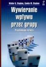 Wywieranie wpływu przez grupy Psychologia relacji Stephan Walter G., Stephan Cookie W.