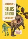 Atlas dla dzieci Niesamowite Dinozaury