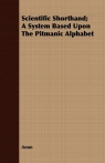 Scientific Shorthand; A System Based Upon The Pitmanic Alphabet