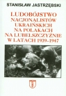 Ludobójstwo nacjonalistów ukraińskich na Polakach na Lubelszczyźnie w latach Jastrzębski Stanisław