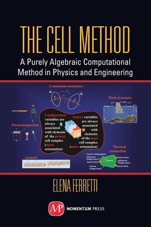 The Cell Method: A Purely Algebraic Computational Method in Physics and Engineering Sciences Elena Ferretti