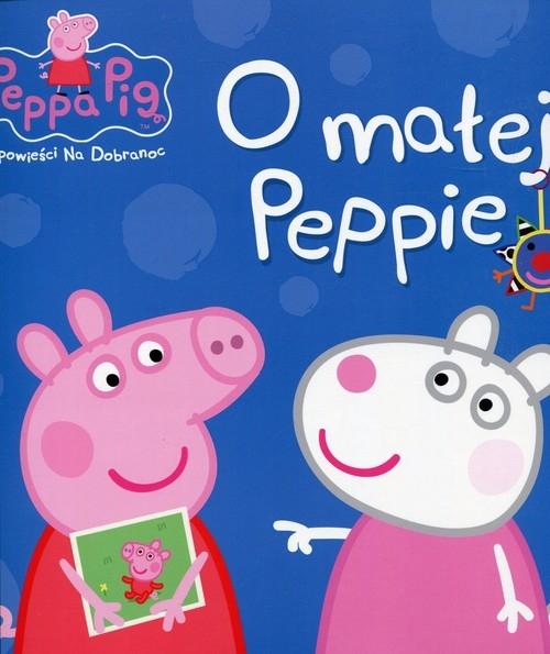 Świnka Peppa Opowieści na dobranoc O małej Peppie Opracowanie zbiorowe