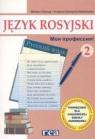 Moja profesija 2 Język rosyjski Podręcznik