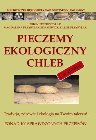Pieczemy ekologiczny chleb Przybylak Zbigniew