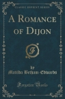 A Romance of Dijon (Classic Reprint)