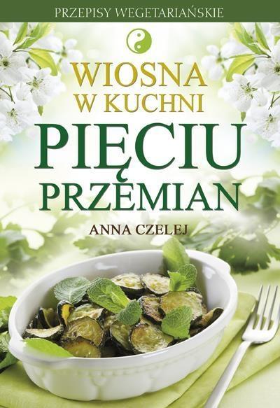 Wiosna w kuchni Pięciu Przemian Czelej Anna