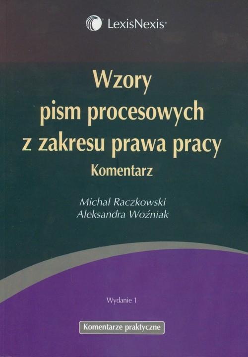 Wzory pism procesowych z zakresu prawa pracy Raczkowski Michał, Woźniak Aleksandra