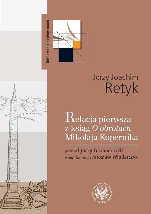 Relacja pierwsza z ksiąg O obrotach Mikołaja Kopernika Retyk Jerzy Joachim