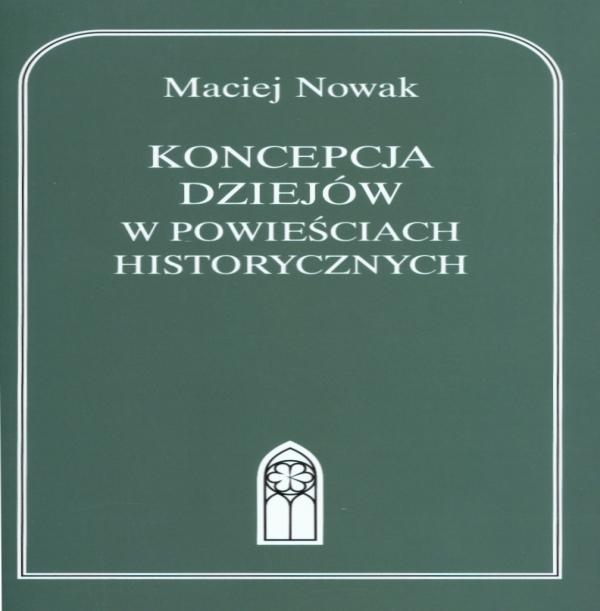 Koncepcja dziejów w powieściach historycznych Maciej Nowak