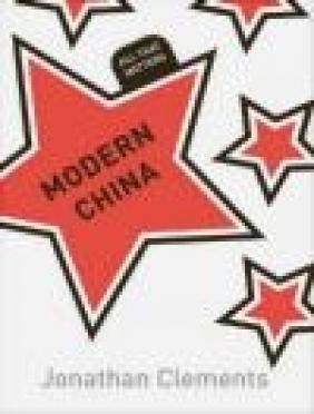 Modern China: All That Matters Jonathan Clements