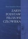 Zarys podstaw filozofii człowieka Mazur Piotr Stanisław