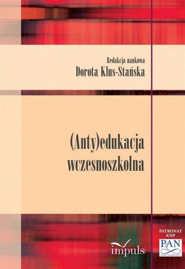 (Anty)edukacja wczesnoszkolna Dorota Klus-Stańska