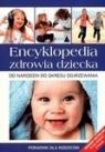 Encyklopedia zdrowia dziecka. Od narodzin do okresu dojrzewania