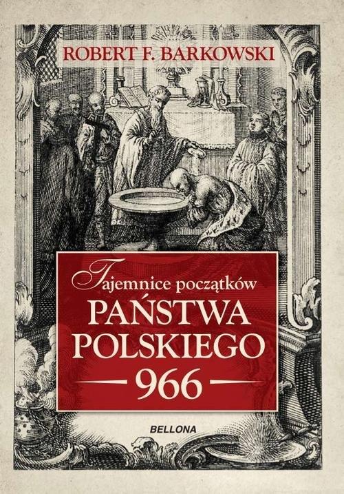 Tajemnice początków państwa polskiego 966 Barkowski Robert F.