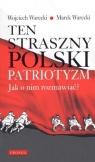 Ten straszny polski patriotyzmJak o nim rozmawiać Warecki Marek, Warecki Wojciech