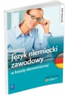 Język niemiecki zawodowy w branży ekonomicznej. Zeszyt ćwiczeń. Szkoły ponadgimnazjalne