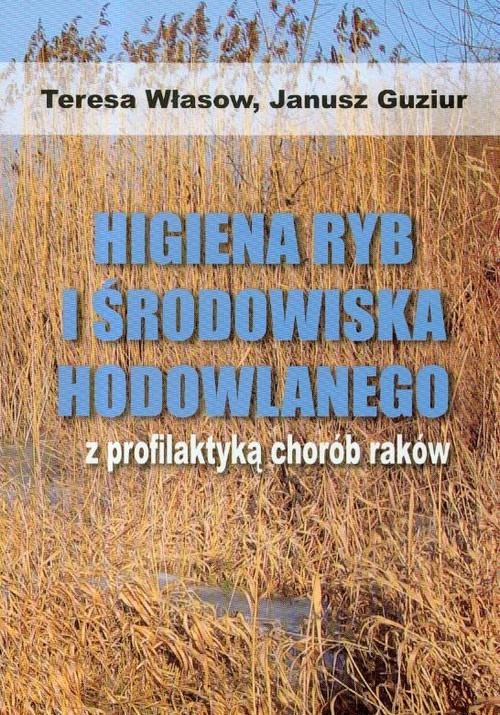 Higiena ryb i środowiska hodowlanego z profilaktyką chorób raków Własow Teresa, Guziur Janusz