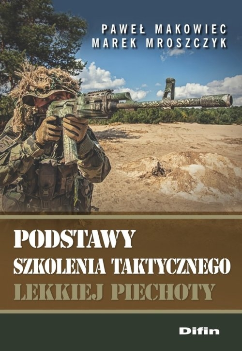 Podstawy szkolenia taktycznego lekkiej piechoty Makowiec Paweł, Mroszczyk Marek