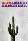 Dzieci SanchezaAutobiografia rodziny meksykańskiej Lewis Oscar