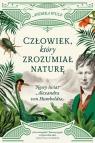 Człowiek, który zrozumiał naturę.Nowy świat Alexandra von Humboldta Wulf Andrea