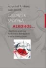 Człowiek spotyka alkoholFilozoficzne podstawy wychowania do trzeźwości Wojcieszek Krzysztof Andrzej