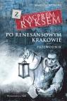 Z Kacprem Ryksem po renesansowym Krakowie Przewodnik