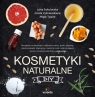 Kosmetyki naturalne DIYReceptury na pachnące i naturalne kremy, toniki, Sokolovska Lena, Vysniauskiene Jovita, Tylaite Migle